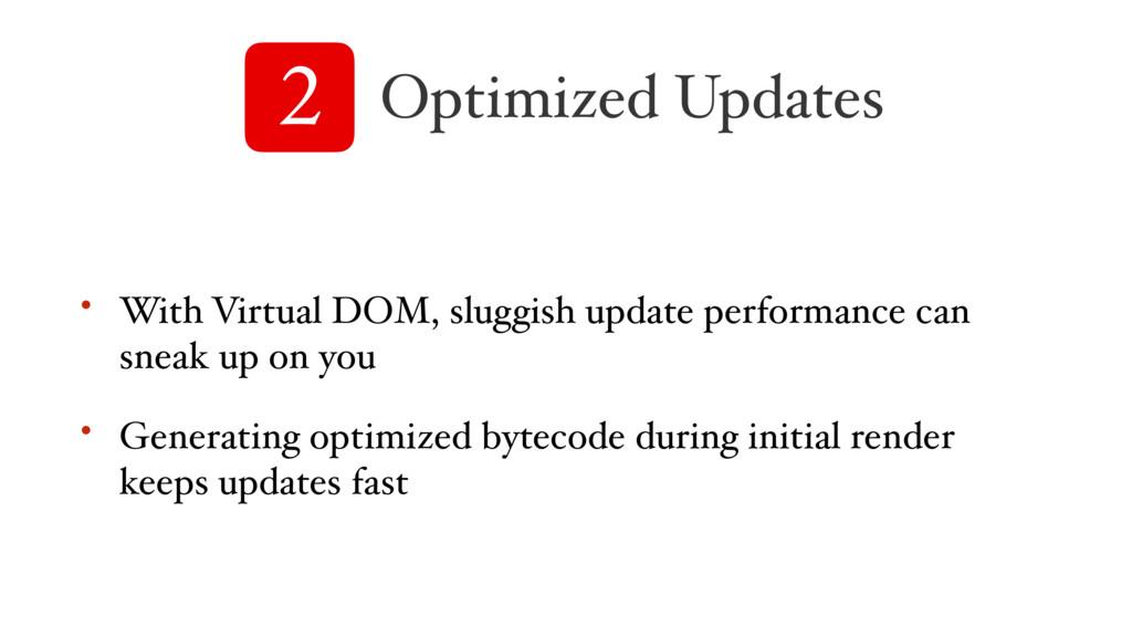 2 Optimized Updates • With Virtual DOM, sluggis...