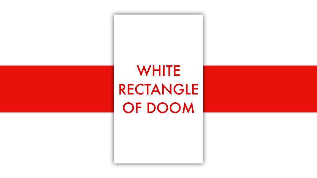 1000ms+ WHITE RECTANGLE OF DOOM