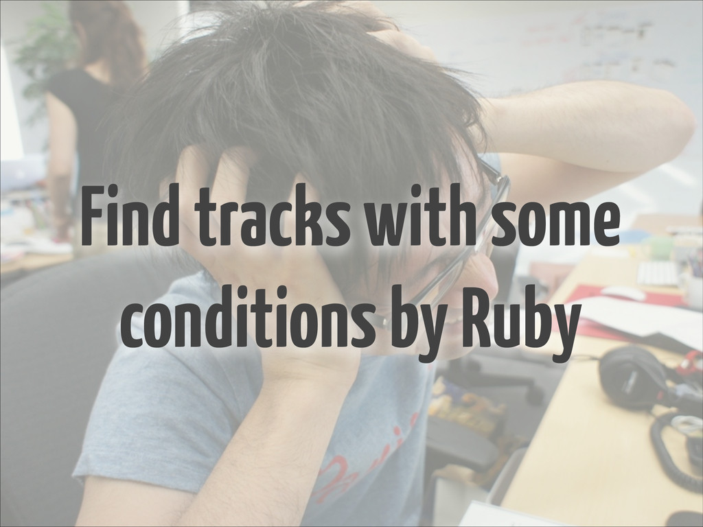 Find tracks with some conditions by Ruby