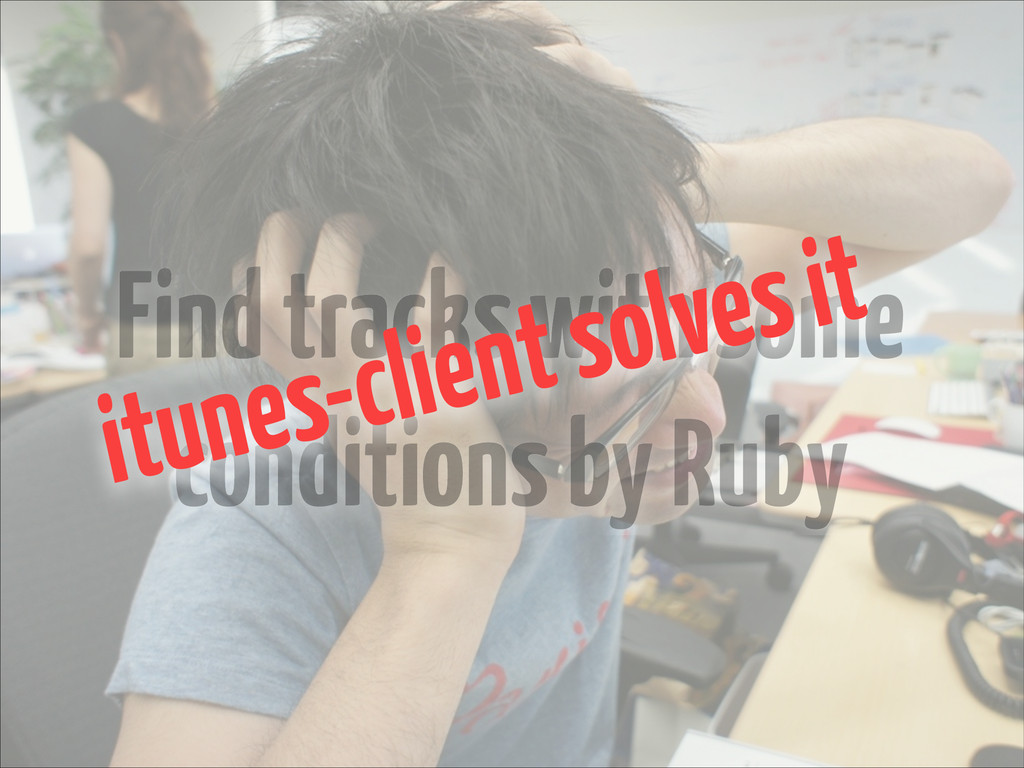 Find tracks with some conditions by Ruby itunes...