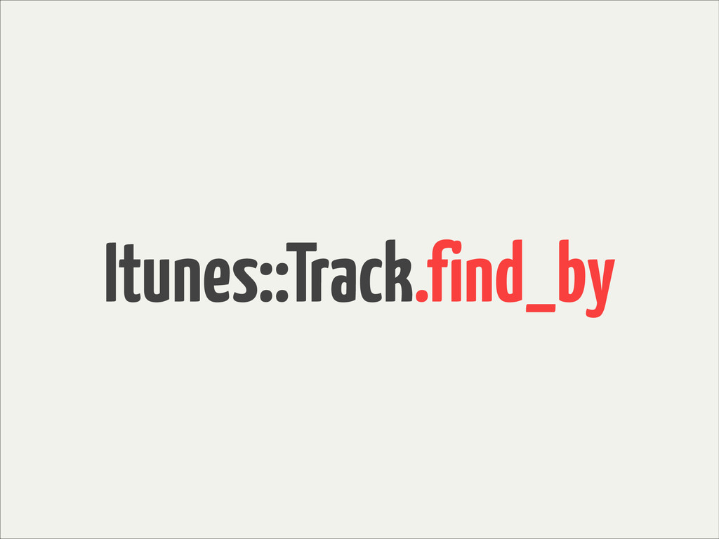 Itunes::Track.find_by