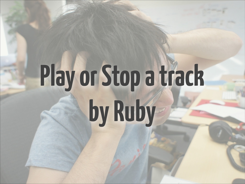 Play or Stop a track by Ruby