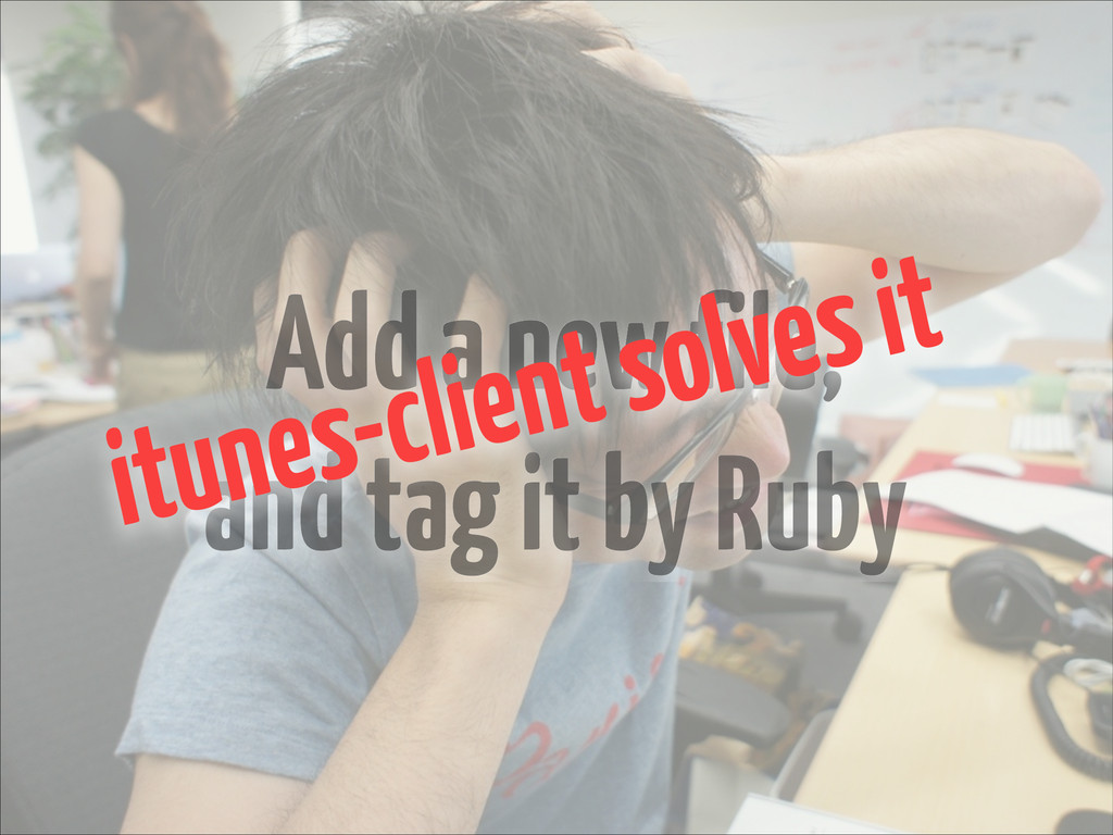 Add a new file, and tag it by Ruby itunes-clien...