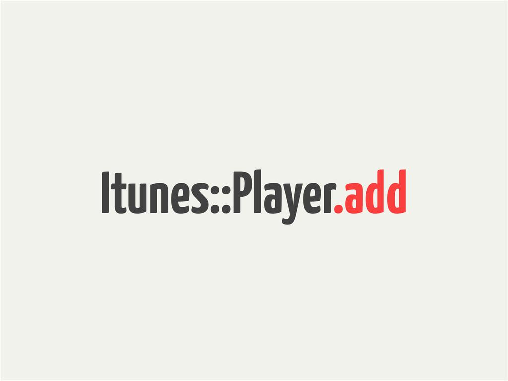Itunes::Player.add