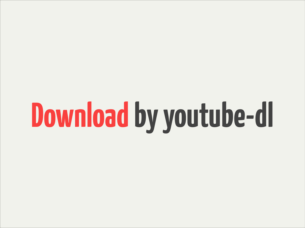 Download by youtube-dl