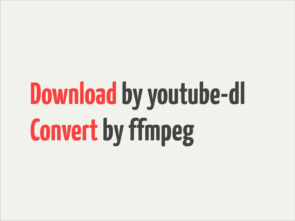Download by youtube-dl Convert by ffmpeg