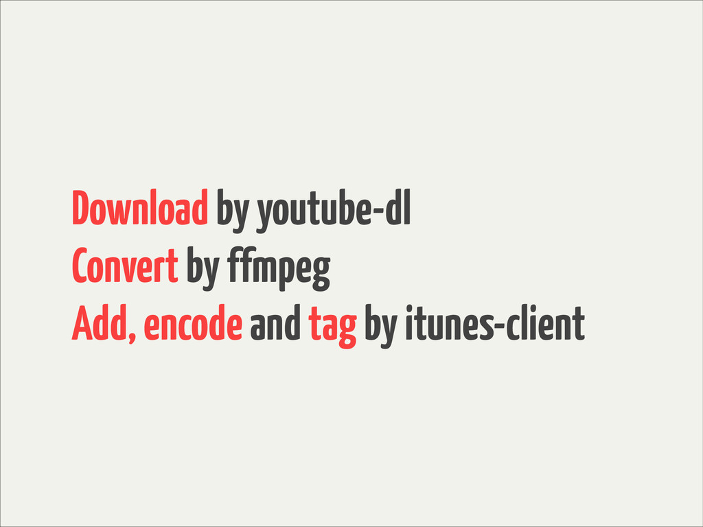 Download by youtube-dl Convert by ffmpeg Add, e...