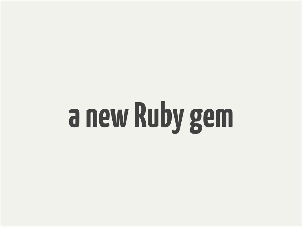 a new Ruby gem
