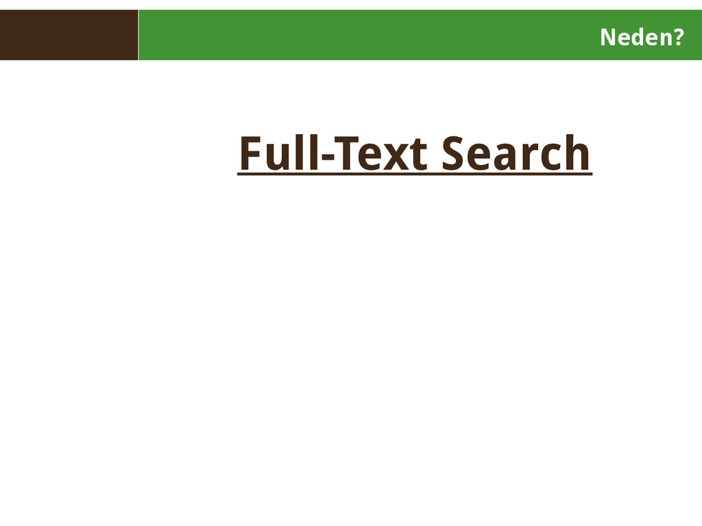 Neden? Full-Text Search