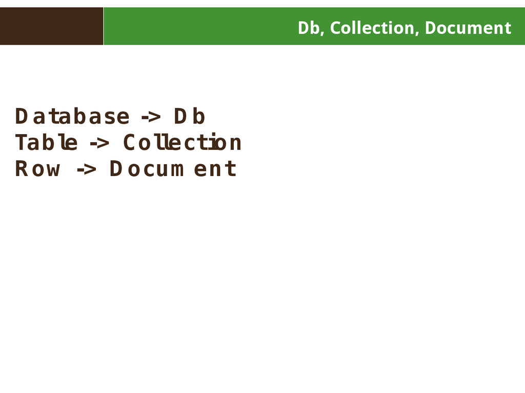 Db, Collection, Document D atabase -> D b Tabl ...