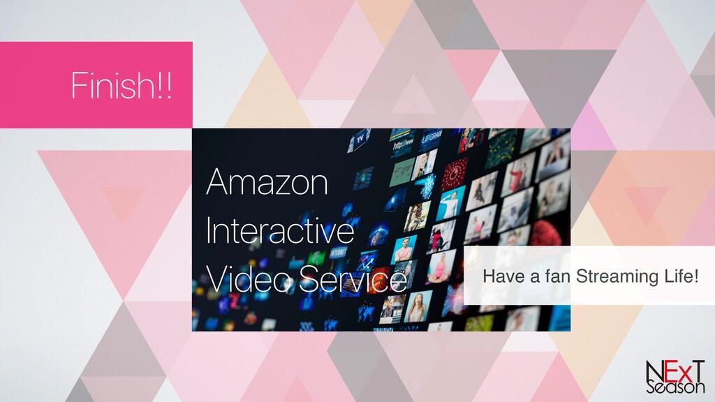 Finish!! Amazon Interactive Video Service Have ...