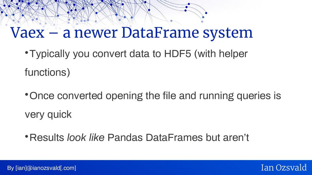  Typically you convert data to HDF5 (with help...