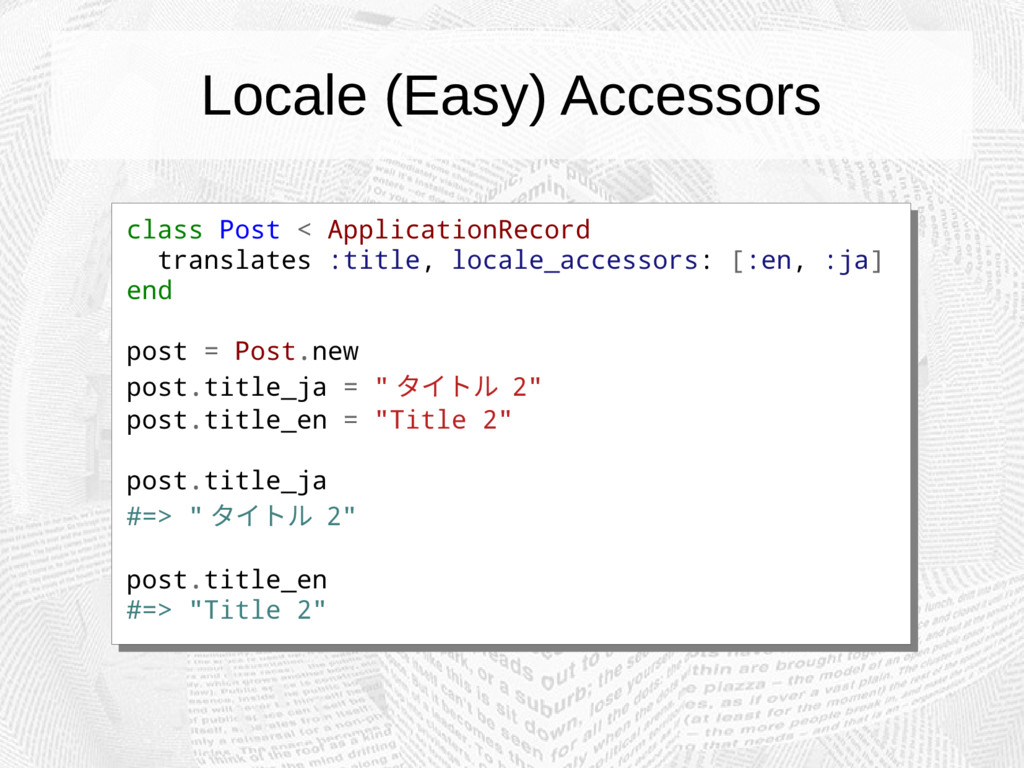 Locale (Easy) Accessors class Post < Applicatio...