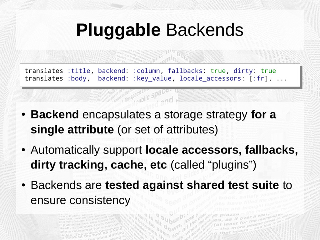 Pluggable Backends ● Backend encapsulates a sto...