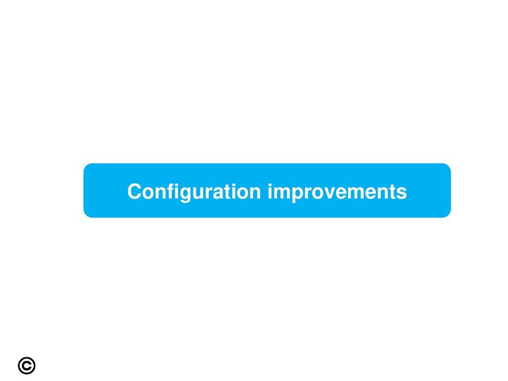 Configuration improvements