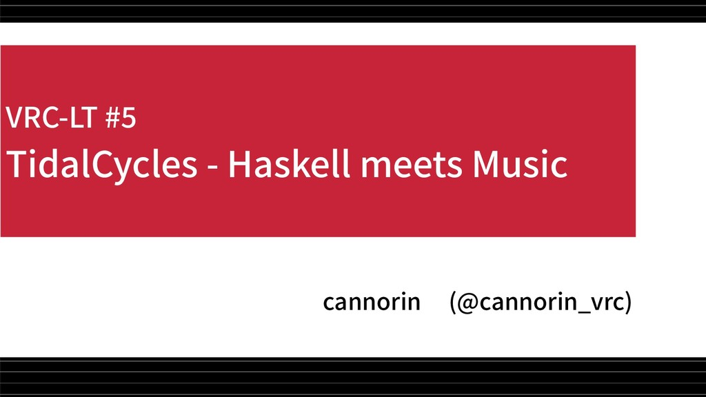 VRC-LT #5 TidalCycles - Haskell meets Music can...