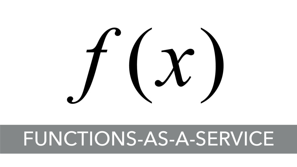 FUNCTIONS-AS-A-SERVICE