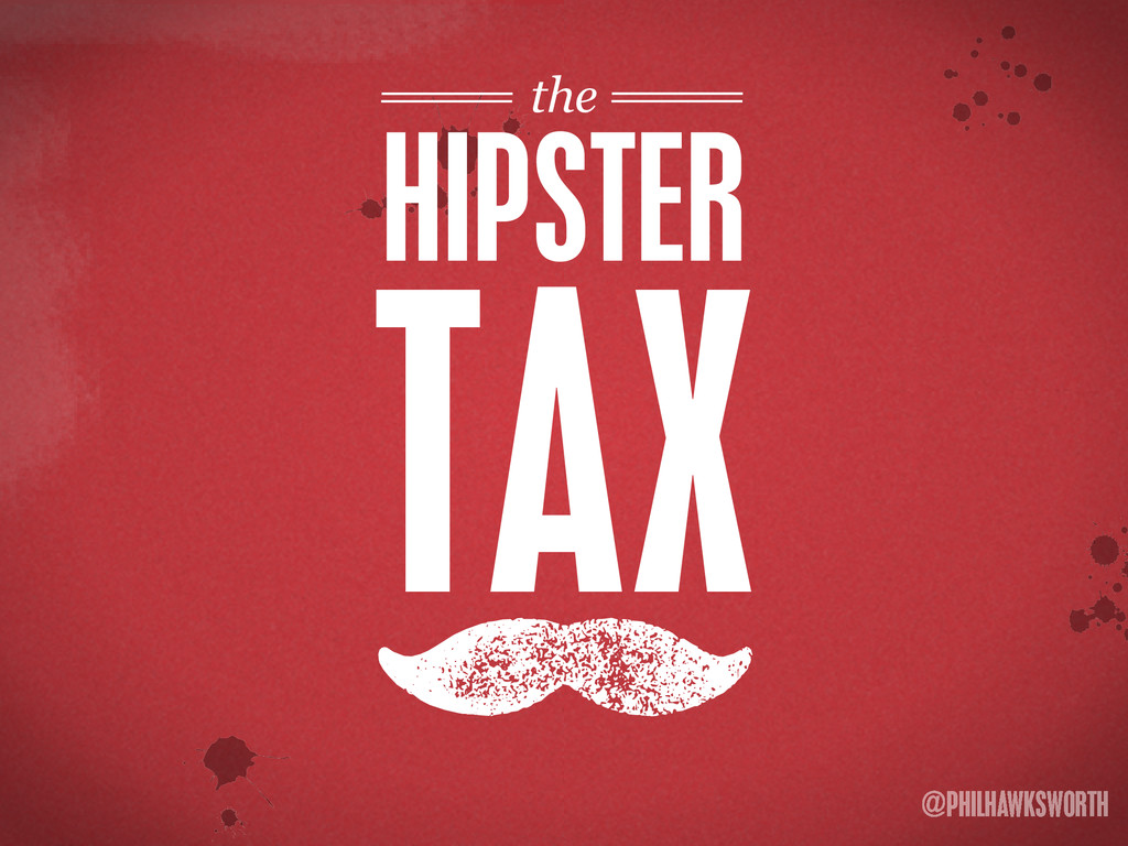 ><\ {} t @PHILHAWKSWORTH >< M HIPSTER TAX the