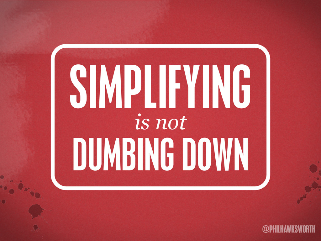 >< {}\ stu @PHILHAWKSWORTH SIMPLIFYING DUMBING ...