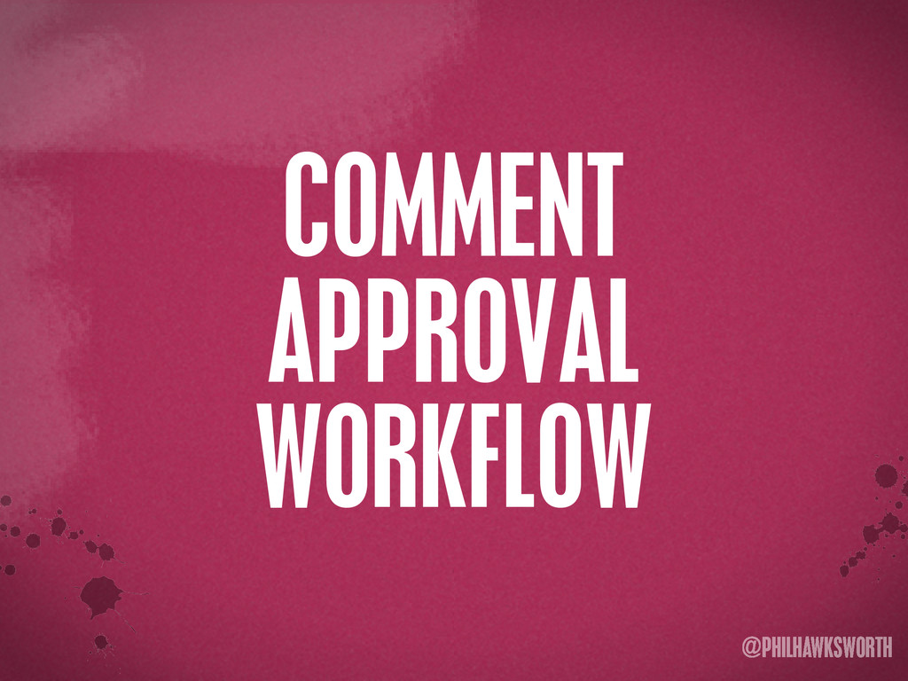 >< {}\ stu @PHILHAWKSWORTH COMMENT APPROVAL WOR...