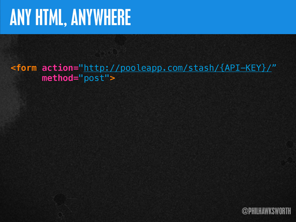 ><\ {} t @PHILHAWKSWORTH >< ANY HTML, ANYWHERE ...