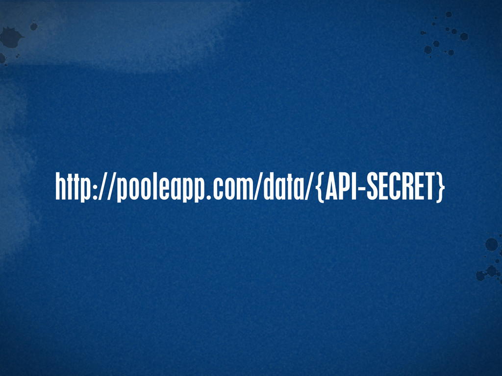 > {} t http://pooleapp.com/data/{API-SECRET}