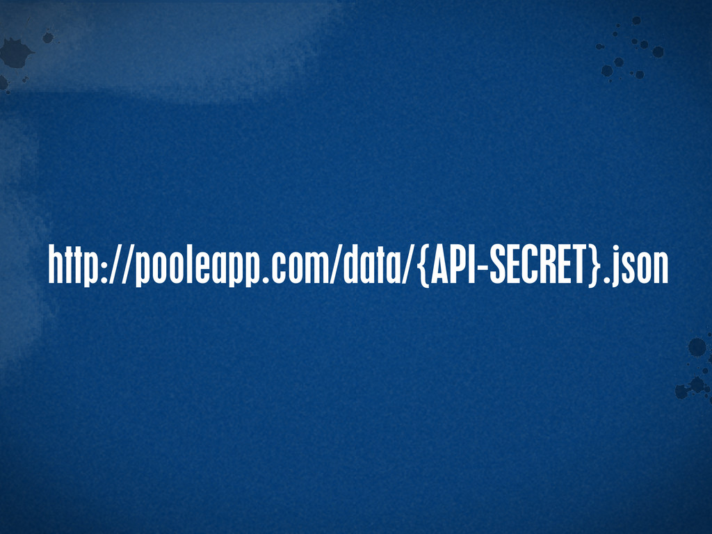 > {} t http://pooleapp.com/data/{API-SECRET}.js...