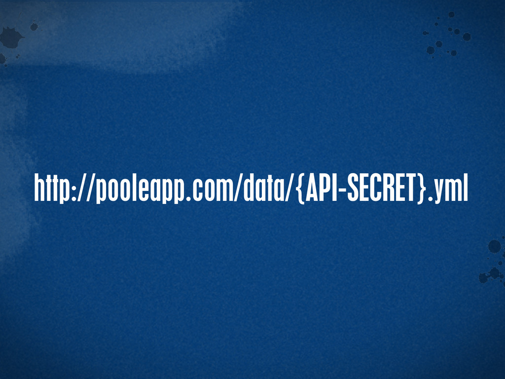 > {} t http://pooleapp.com/data/{API-SECRET}.yml