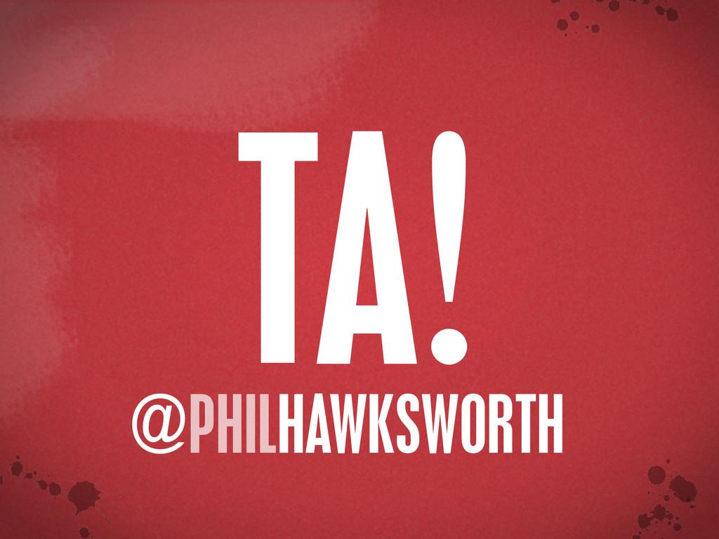< }\ stu {}\ A! PHILHAWKSWORTH @ T
