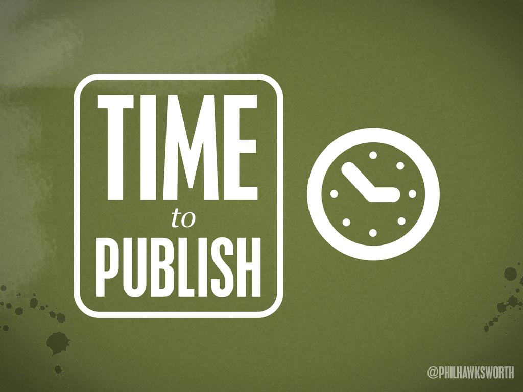 >< {}\ stu @PHILHAWKSWORTH { PUBLISH to TIME