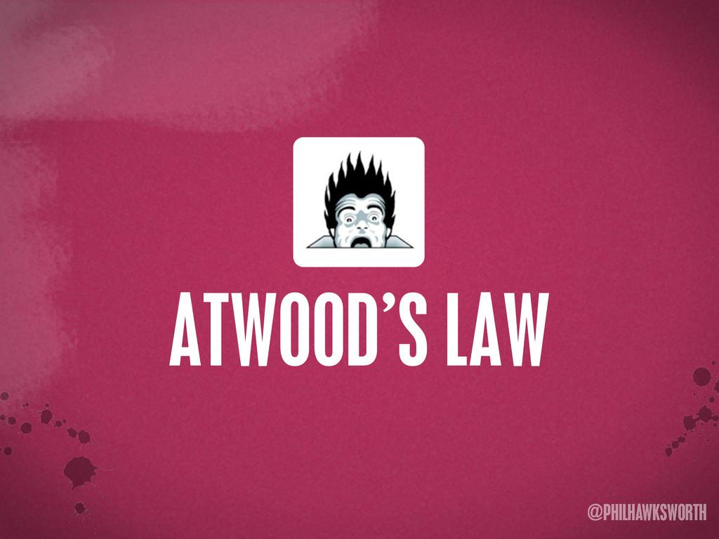 >< {}\ stu @PHILHAWKSWORTH ATWOOD'S LAW