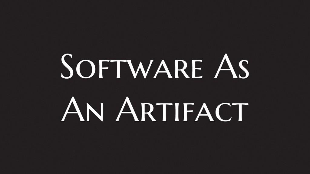 Software As An Artifact