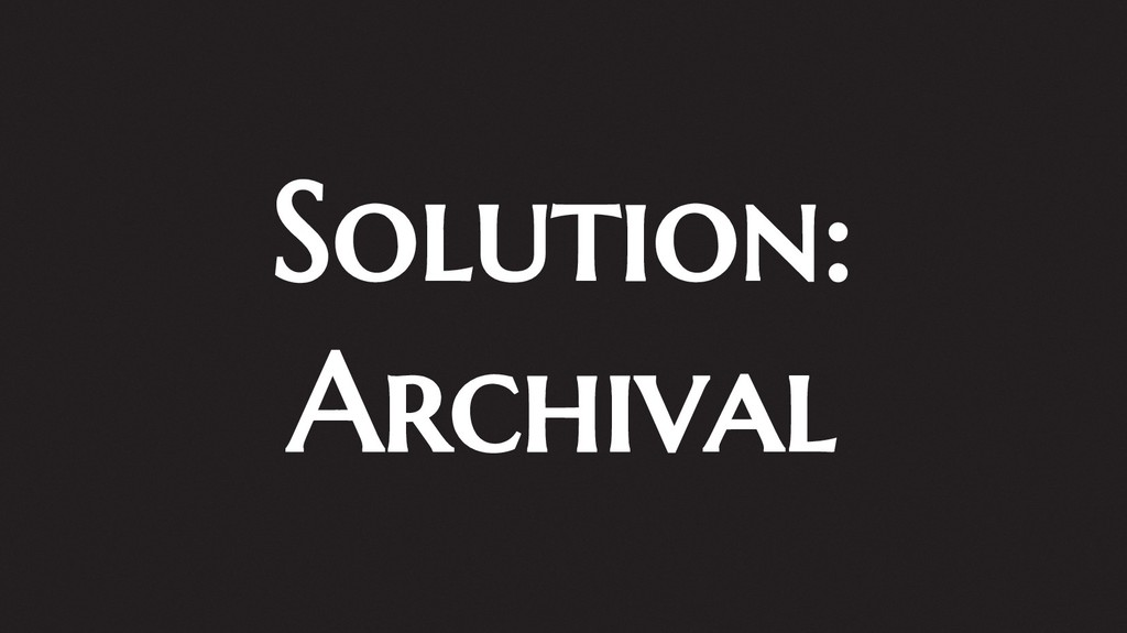 Solution: Archival