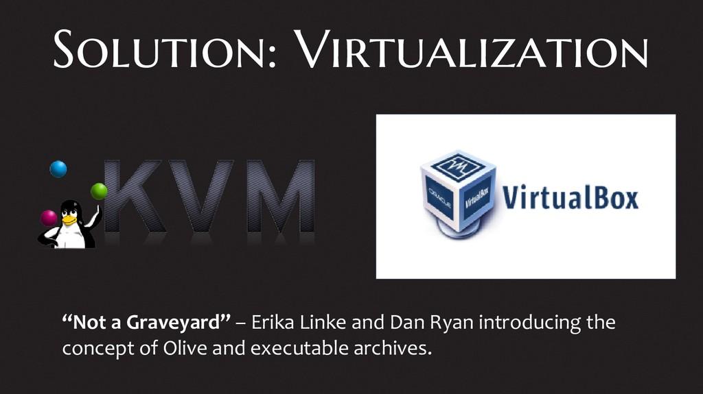 "Solution: Virtualization ""Not a Graveyard"" – Er..."