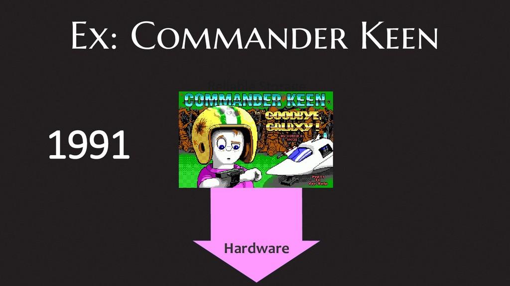 Ex: Commander Keen Reliable Storage Hardware 19...