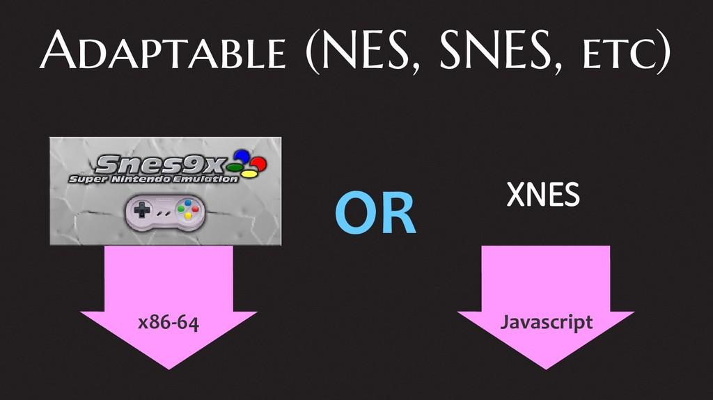 Adaptable (NES, SNES, etc) x86-64 Javascript XN...
