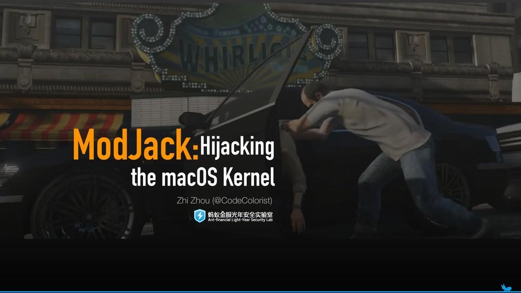 ModJack: Zhi Zhou (@CodeColorist) Hijacking th...