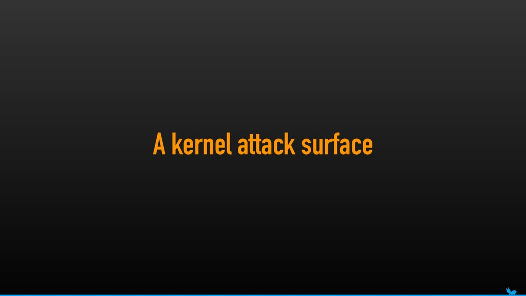 A kernel attack surface