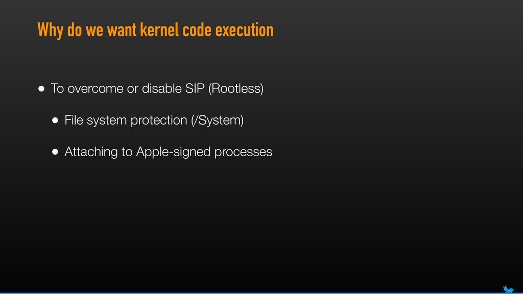 Why do we want kernel code execution • To overc...