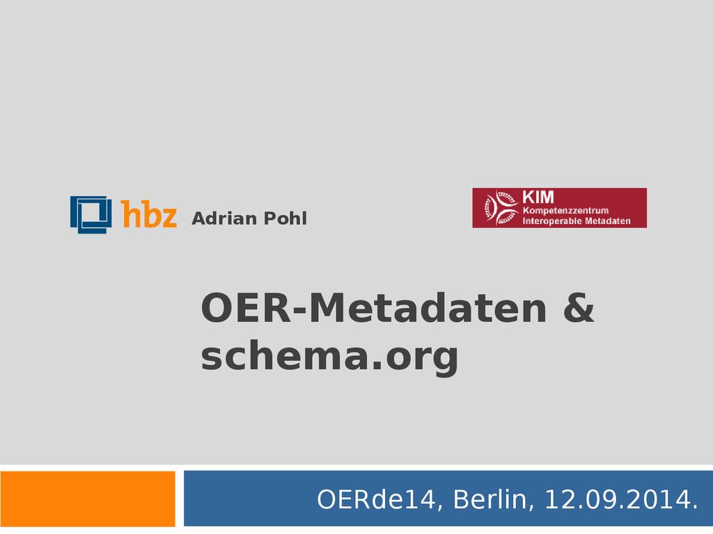 OER-Metadaten & schema.org OERde14, Berlin, 12....