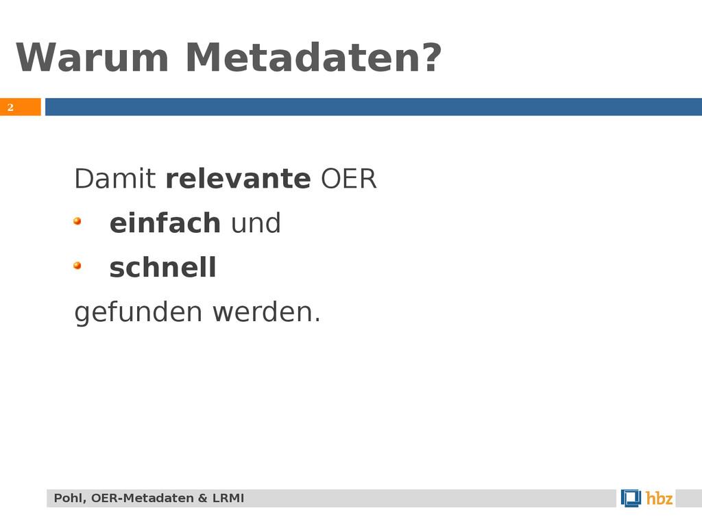 Warum Metadaten? 2 Damit relevante OER einfach ...