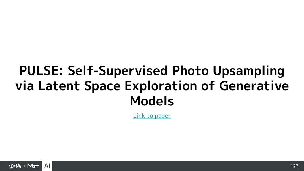 127 PULSE: Self-Supervised Photo Upsampling via...