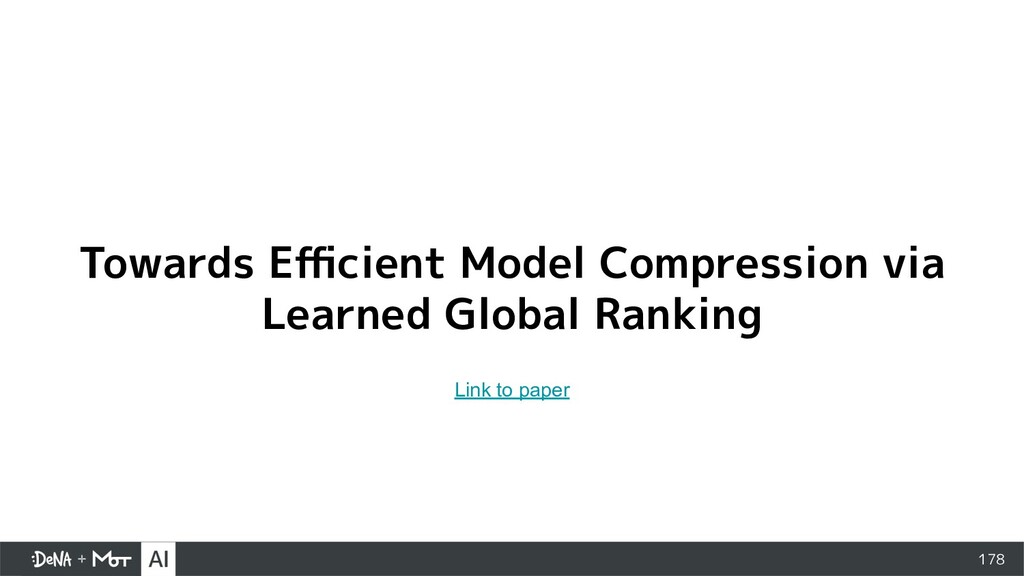178 Towards Efficient Model Compression via Learn...