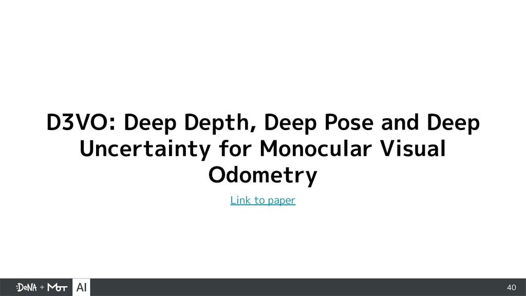 40 D3VO: Deep Depth, Deep Pose and Deep Uncerta...