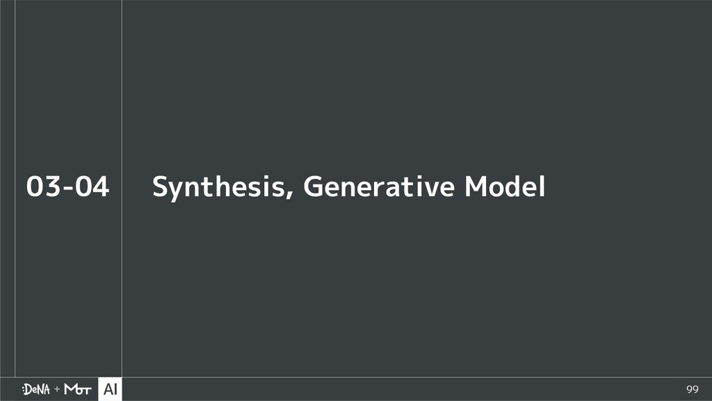 99 Synthesis, Generative Model 03-04