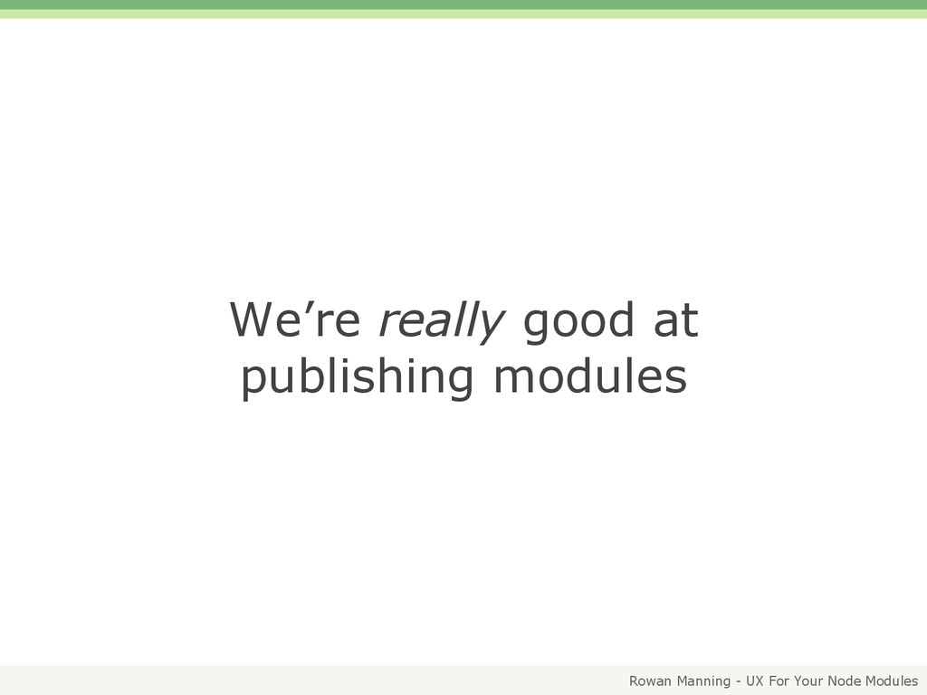 Rowan Manning - UX For Your Node Modules We're ...