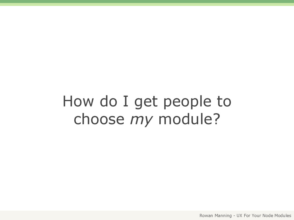 Rowan Manning - UX For Your Node Modules How do...
