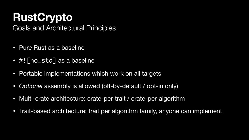 RustCrypto Goals and Architectural Principles •...