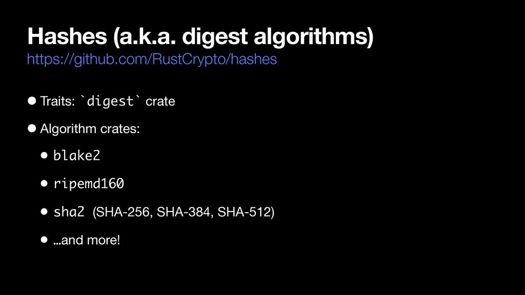 Hashes (a.k.a. digest algorithms) https://githu...