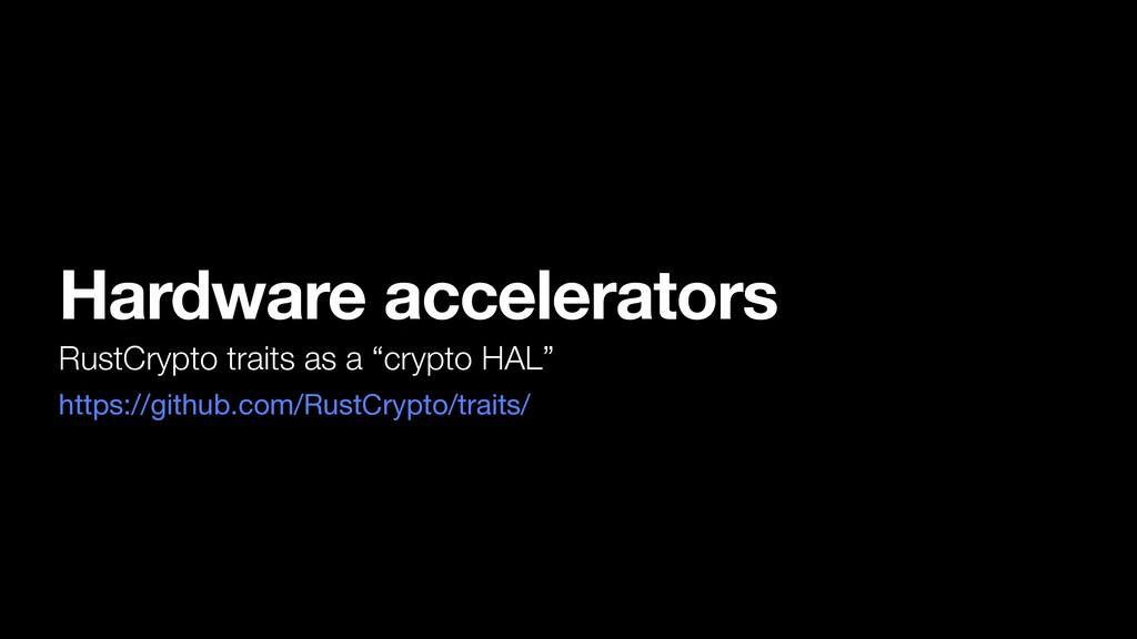 "Hardware accelerators RustCrypto traits as a ""c..."